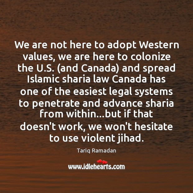 We are not here to adopt Western values, we are here to Tariq Ramadan Picture Quote