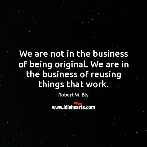 We are not in the business of being original. We are in Image