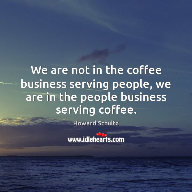 We are not in the coffee business serving people, we are in Image