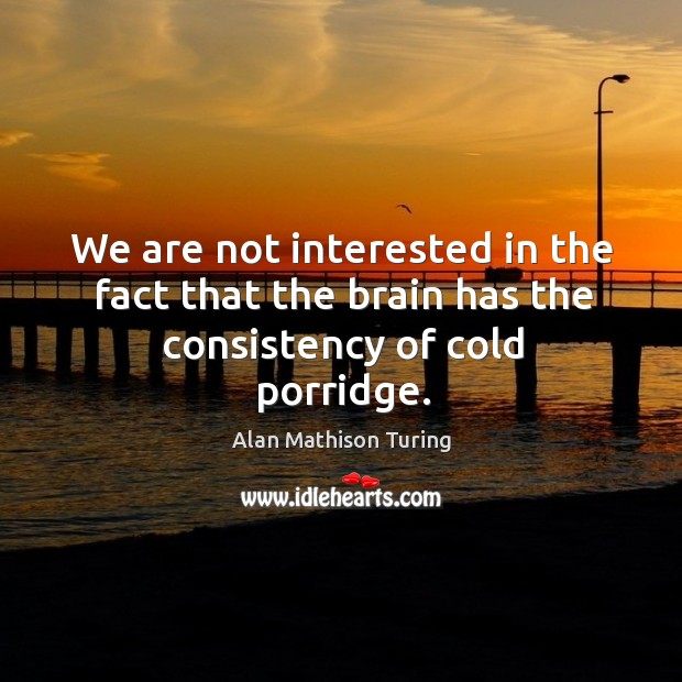 Image, We are not interested in the fact that the brain has the consistency of cold porridge.