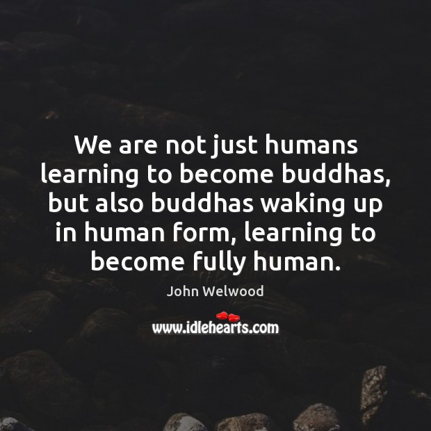 Image, We are not just humans learning to become buddhas, but also buddhas