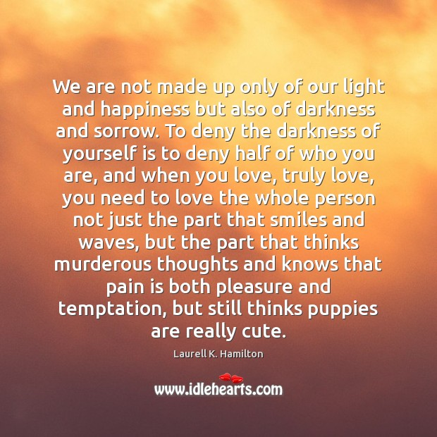 Image, We are not made up only of our light and happiness but