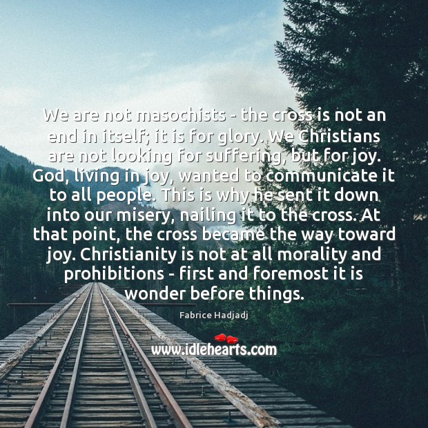We are not masochists – the cross is not an end in Image