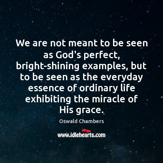 We are not meant to be seen as God's perfect, bright-shining examples, Image