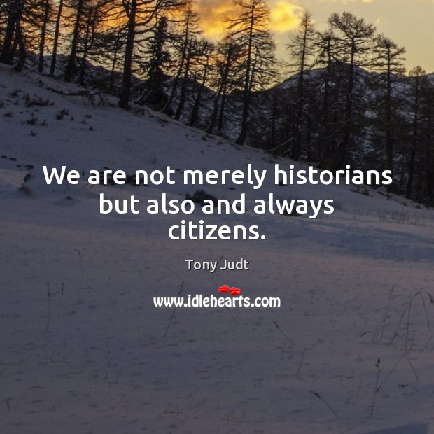 We are not merely historians but also and always citizens. Image