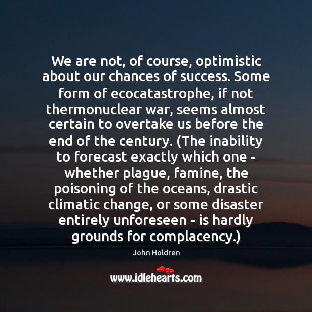 We are not, of course, optimistic about our chances of success. Some Image