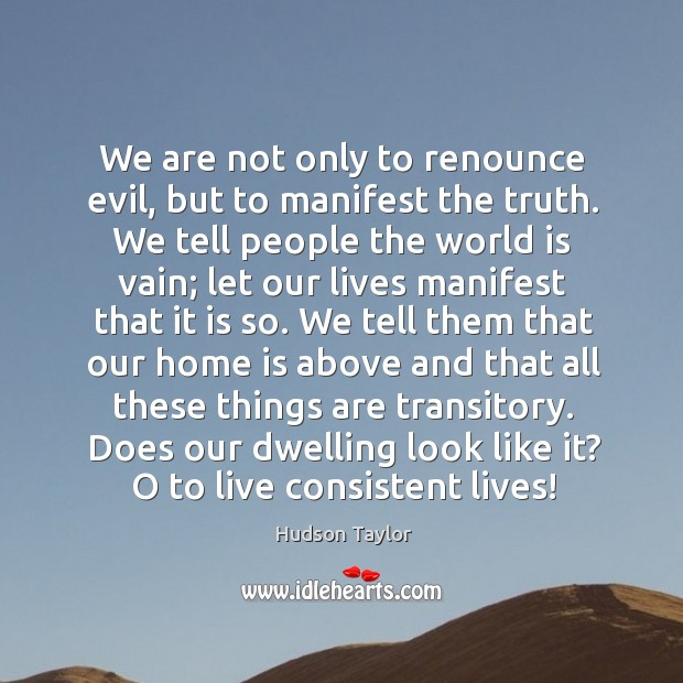 We are not only to renounce evil, but to manifest the truth. Image