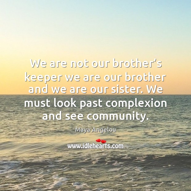 Image, We are not our brother's keeper we are our brother and