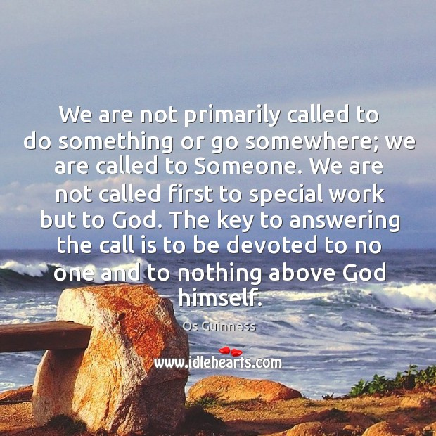 Image, We are not primarily called to do something or go somewhere; we