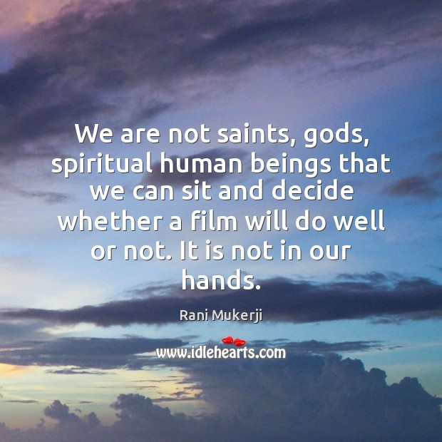 Image, We are not saints, Gods, spiritual human beings that we can sit
