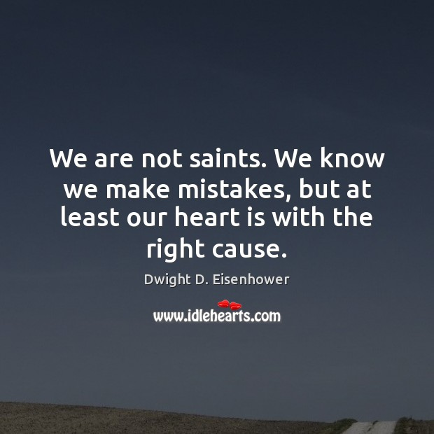 Image, We are not saints. We know we make mistakes, but at least
