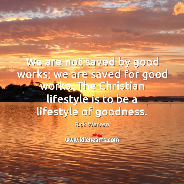 We are not saved by good works; we are saved for good Rick Warren Picture Quote