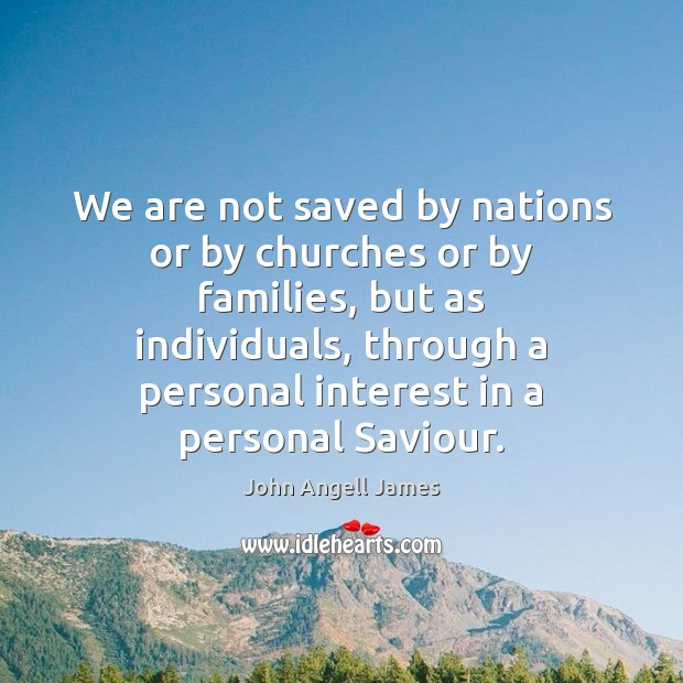 Image, We are not saved by nations or by churches or by families,