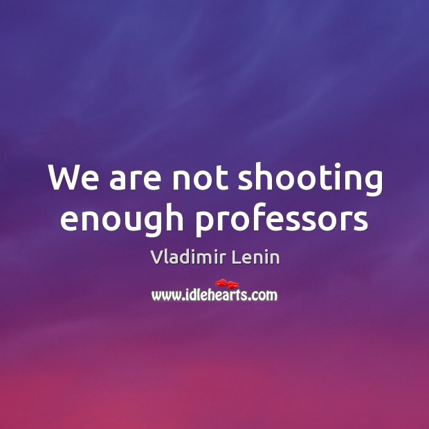 We are not shooting enough professors Image