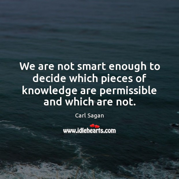 We are not smart enough to decide which pieces of knowledge are Image