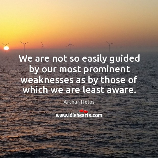Image, We are not so easily guided by our most prominent weaknesses as