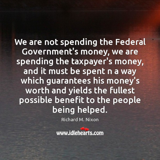 We are not spending the Federal Government's money, we are spending the Image