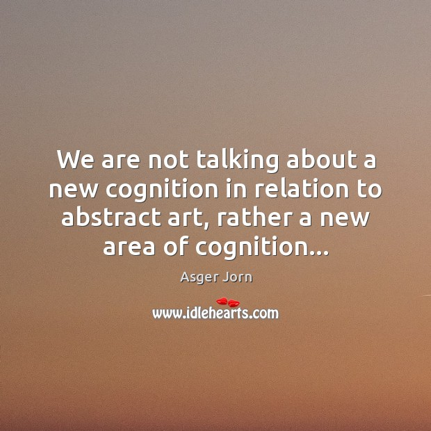 Image, We are not talking about a new cognition in relation to abstract