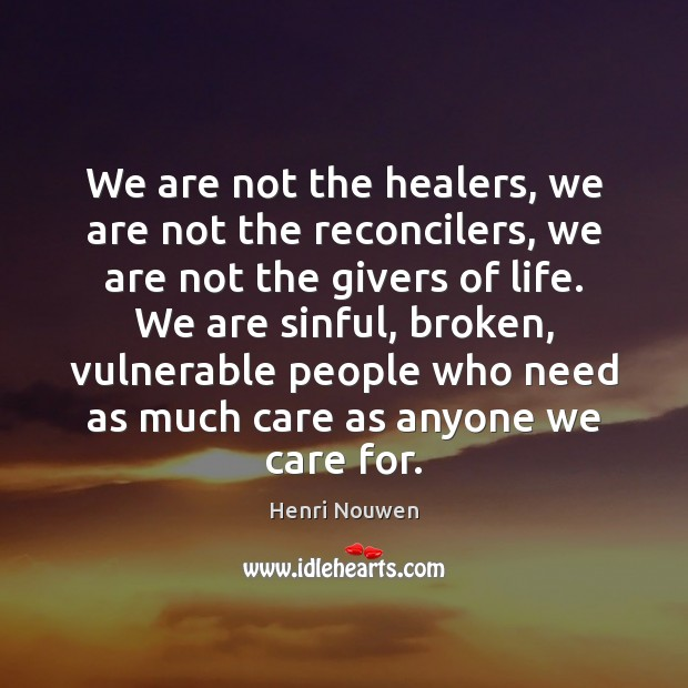 We are not the healers, we are not the reconcilers, we are Image