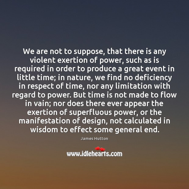 We are not to suppose, that there is any violent exertion of James Hutton Picture Quote
