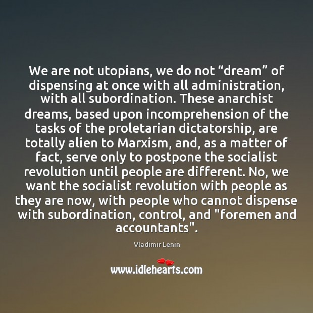 """We are not utopians, we do not """"dream"""" of dispensing at once Vladimir Lenin Picture Quote"""