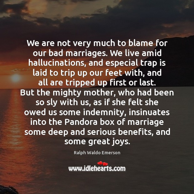 Image, We are not very much to blame for our bad marriages. We
