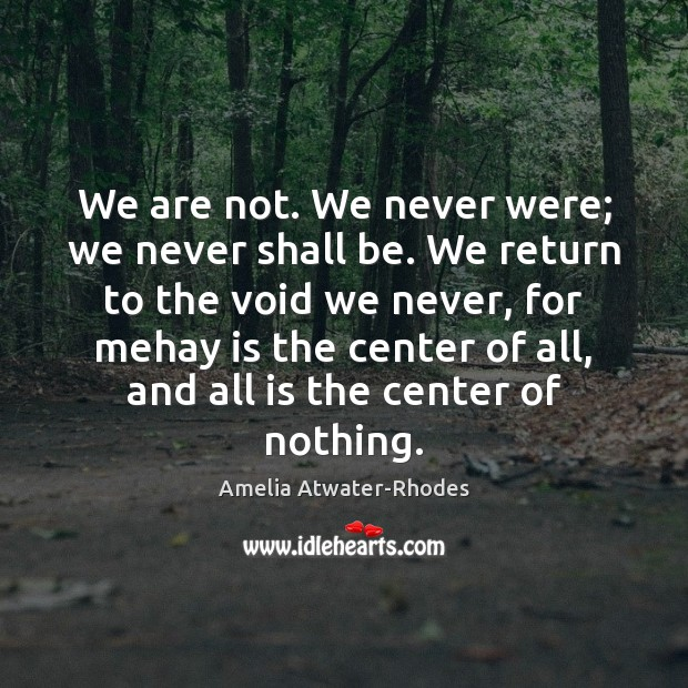 Image, We are not. We never were; we never shall be. We return