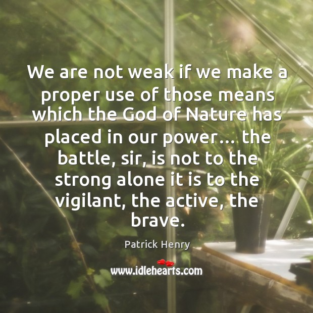 We are not weak if we make a proper use of those means which the God of nature has Image