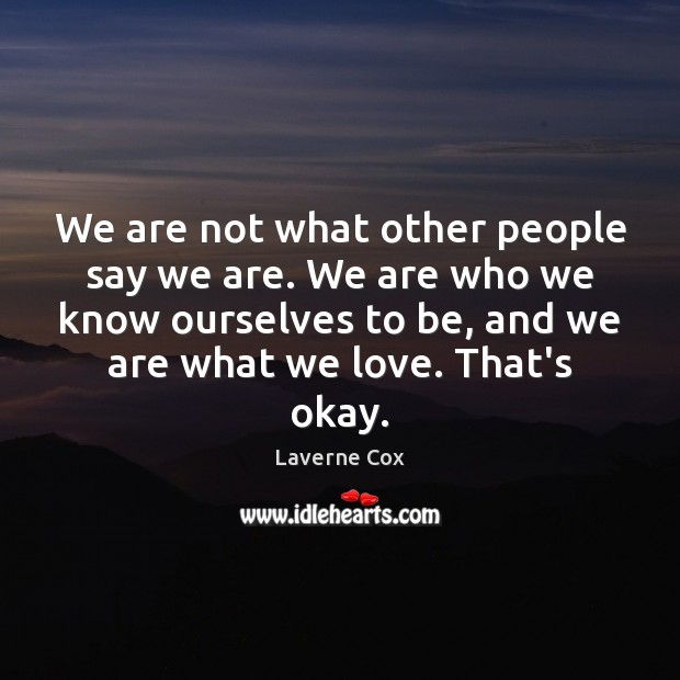 We are not what other people say we are. We are who Laverne Cox Picture Quote