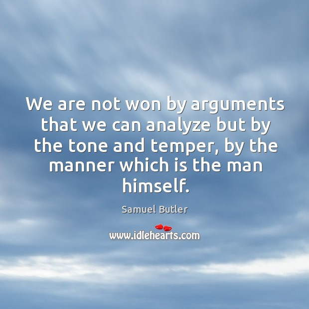 We are not won by arguments that we can analyze but by the tone and temper, by the manner which is the man himself. Image