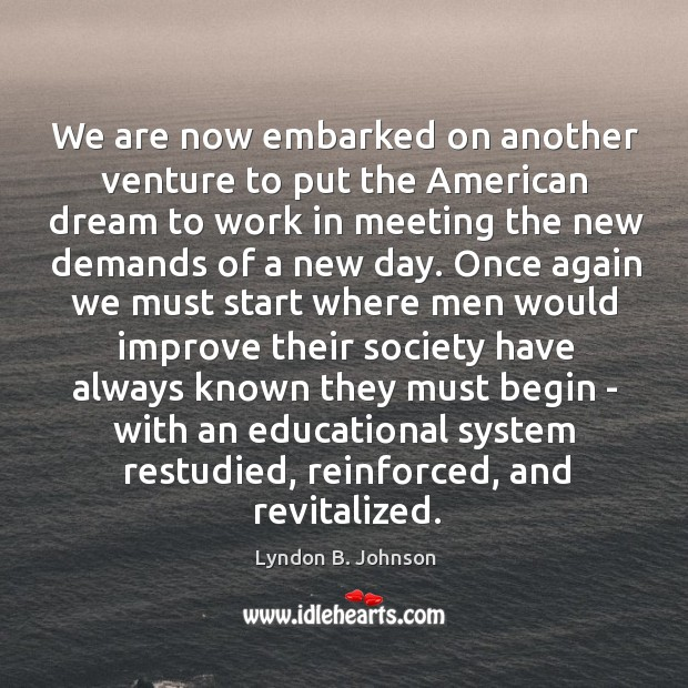 We are now embarked on another venture to put the American dream Image