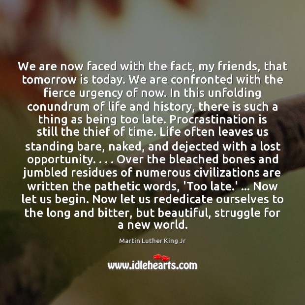 We are now faced with the fact, my friends, that tomorrow is Procrastination Quotes Image