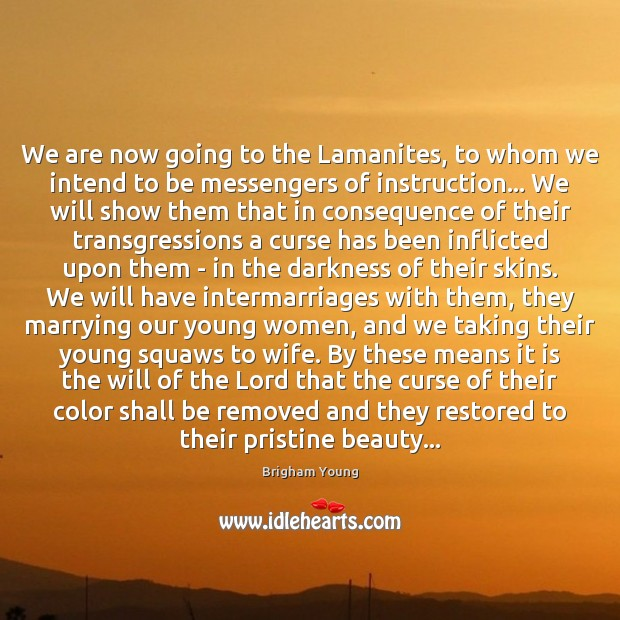We are now going to the Lamanites, to whom we intend to Image
