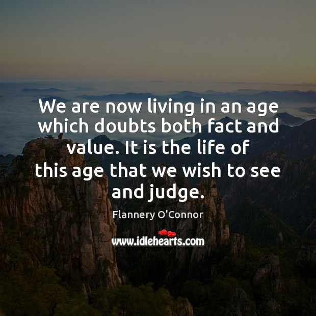 Image, We are now living in an age which doubts both fact and