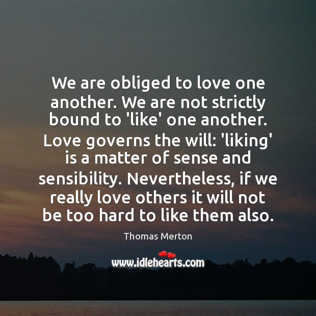 Image, We are obliged to love one another. We are not strictly bound