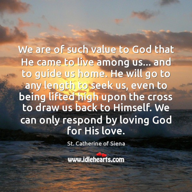 Image, We are of such value to God that He came to live