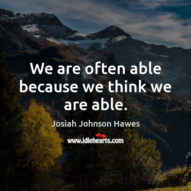 We are often able because we think we are able. Image