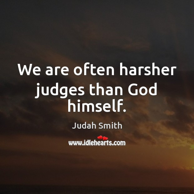 We are often harsher judges than God himself. Judah Smith Picture Quote