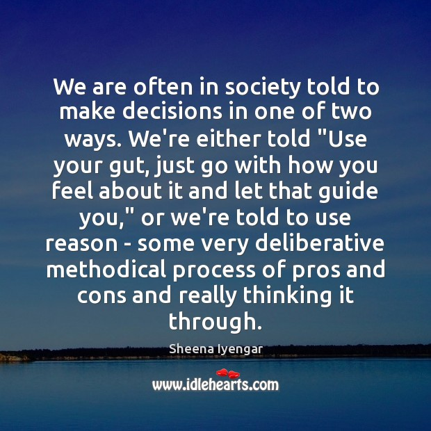 We are often in society told to make decisions in one of Image