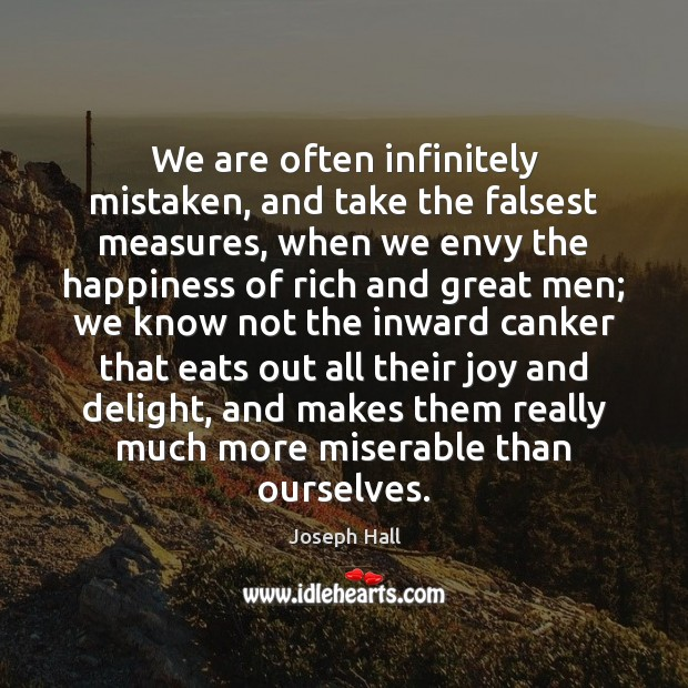 We are often infinitely mistaken, and take the falsest measures, when we Joseph Hall Picture Quote