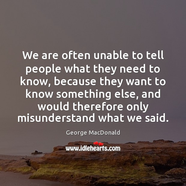 We are often unable to tell people what they need to know, George MacDonald Picture Quote
