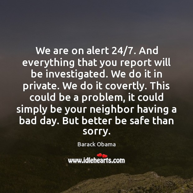 Image, We are on alert 24/7. And everything that you report will be investigated.