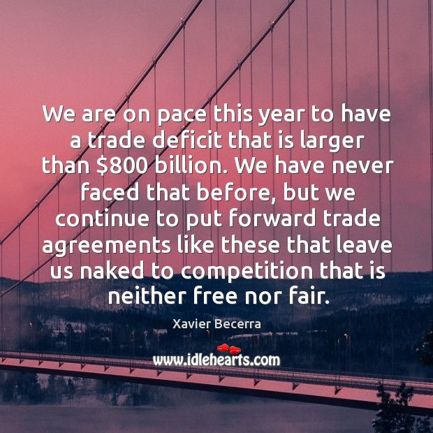 Image, We are on pace this year to have a trade deficit that is larger than $800 billion.