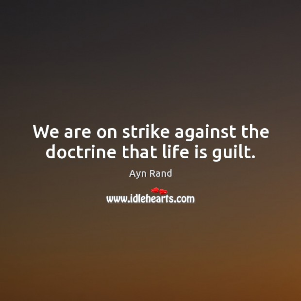Image, We are on strike against the doctrine that life is guilt.