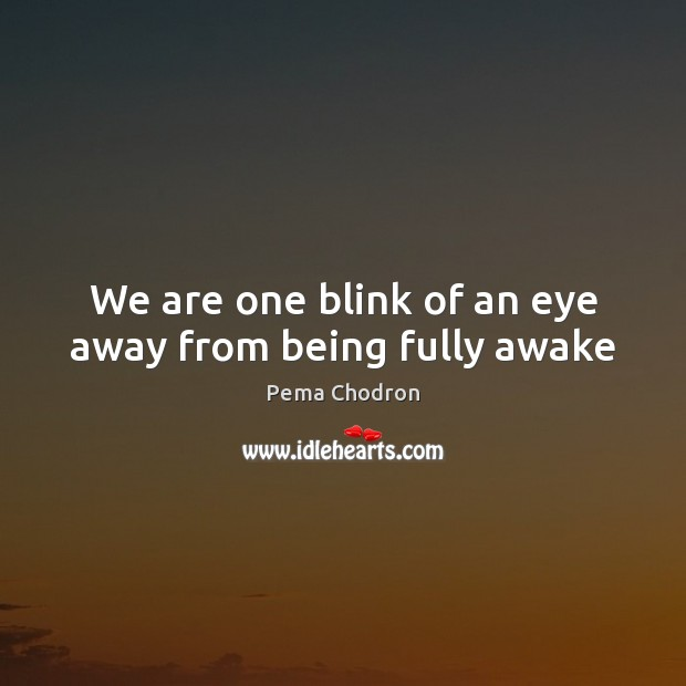 Image, We are one blink of an eye away from being fully awake