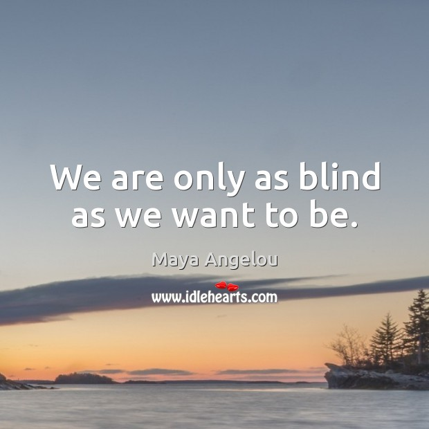 Image, We are only as blind as we want to be.