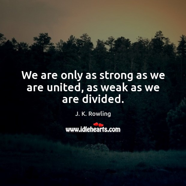 Image, We are only as strong as we are united, as weak as we are divided.