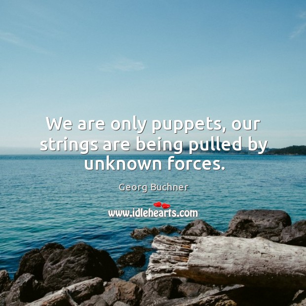 We are only puppets, our strings are being pulled by unknown forces. Image