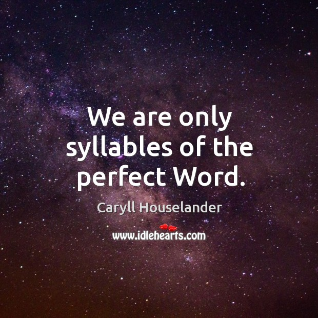 We are only syllables of the perfect Word. Image