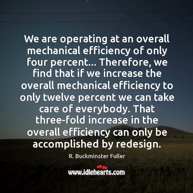 We are operating at an overall mechanical efficiency of only four percent… Image